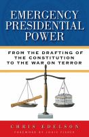 Emergency presidential power : from the drafting of the Constitution to the War on Terror /