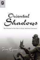 Oriental shadows : the presence of the East in early American literature /
