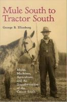 Mule South to tractor South : mules, machines, and the transformation of the cotton South /