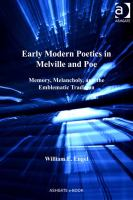Early modern poetics in Melville and Poe : memory, melancholy, and the emblematic tradition /