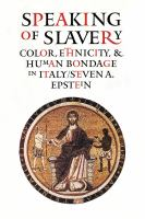 Speaking of slavery : color, ethnicity, and human bondage in Italy /