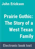 Prairie gothic : the story of a West Texas family /