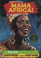 Mama Africa! : how Miriam Makeba spread hope with her song /