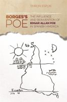 Borges's Poe : the influence and reinvention of Edgar Allan Poe in Spanish America /