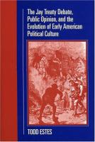 The Jay Treaty debate, public opinion, and the evolution of early American political culture /