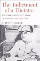The indictment of a dictator : the extradition and trial of Marcos Pérez Jiménez /