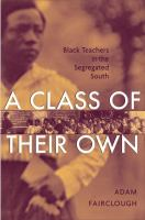 A class of their own : Black teachers in the segregated South /