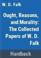 Ought, reasons, and morality : the collected papers of W.D. Falk /