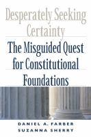 Desperately seeking certainty : the misguided quest for constitutional foundations /