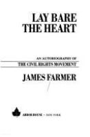 Lay bare the heart : an autobiography of the civil rights movement /