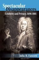 Spectacular disappearances : celebrity and privacy, 1696-1801 /
