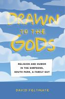 Drawn to the gods : religion and humor in The Simpsons, South Park, and Family guy /