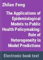 Applications of epidemiological models to public health policymaking : the role of heterogeneity in model predictions /