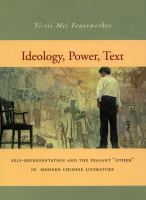 "Ideology, power, text : self-representation and the peasant ""other"" in modern Chinese literature /"