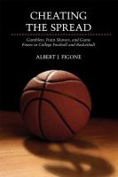 Cheating the spread : gamblers, point shavers, and game fixers in college football and basketball /