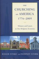 The churching of America, 1776-2005 : winners and losers in our religious economy /