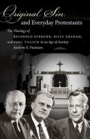 Original sin and everyday Protestants : the theology of Reinhold Niebuhr, Billy Graham, and Paul Tillich in an age of anxiety /