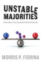 Unstable majorities : polarization, party sorting, and political stalemate /