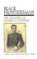 Black frontiersman : the memoirs of Henry O. Flipper, first Black graduate of West Point /