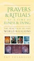 Prayers & rituals at a time of illness & dying : the practices of five world religions /