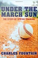 Under the March sun : the story of spring training /