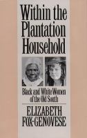 Within the plantation household : Black and White women of the Old South /
