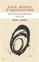 Race, rights, and recognition : Jewish American literature since 1969 /