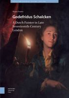 Godefridus Schalcken : a Dutch painter in late seventeenth-century London /