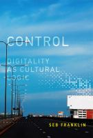 Control : digitality as cultural logic /