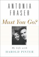 Must you go? : my life with Harold Pinter /