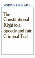 The constitutional right to a speedy and fair criminal trial /
