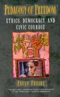 Pedagogy of freedom : ethics, democracy, and civic courage /