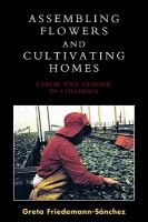 Assembling flowers and cultivating homes : labor and gender in Colombia /