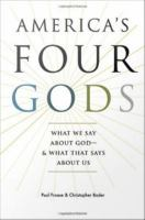America's four gods : what we say about God-- & what that says about us /