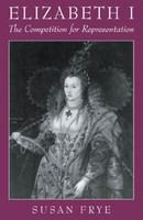 Elizabeth I : the competition for representation /