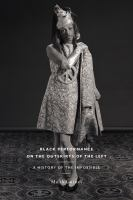 Black performance on the outskirts of the left : a history of the impossible /