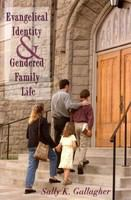Evangelical identity and gendered family life /