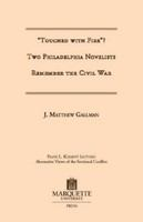"""Touched with fire?"" : two Philadelphia novelists remember the Civil War /"