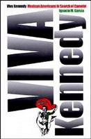 Viva Kennedy : Mexican Americans in search of Camelot /