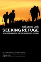 Seeking refuge : Central American migration to Mexico, the United States, and Canada /
