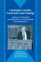 Language loyalty, continuity and change : Joshua A. Fishman's contributions to international sociolinguistics /