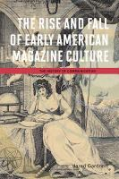 The rise and fall of early American magazine culture /