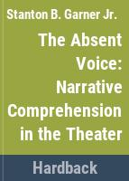The absent voice : narrative comprehension in the theater /