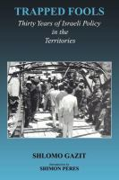Trapped fools : thirty years of Israeli policy in the Territories /