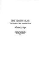 The tenth muse : the psyche of the American poet /