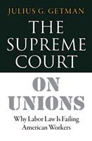 The Supreme Court on unions : why labor law is failing American workers /