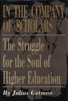 In the company of scholars : the struggle for the soul of higher education /