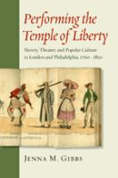 Performing the temple of liberty : slavery, theater, and popular culture in London and Philadelphia, 1760-1850 /