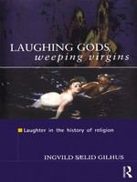 Laughing gods, weeping virgins : laughter in the history of religion /