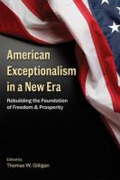 American exceptionalism in a new era : rebuilding the foundation of freedom and prosperity /
